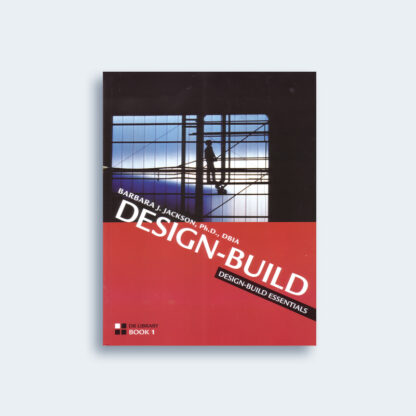 Design-Build Essentials by Dr. Barbara J. Jackson, PhD, FDBIA
