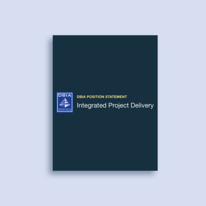 DBIA Position Statement - Integrated Project Delivery